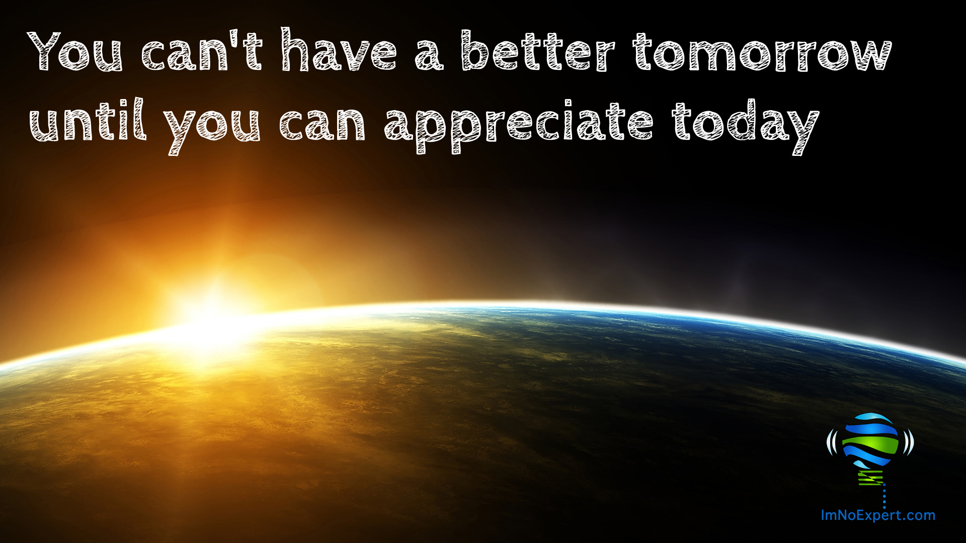 You can't have a better tomorrow unless you are accepting today